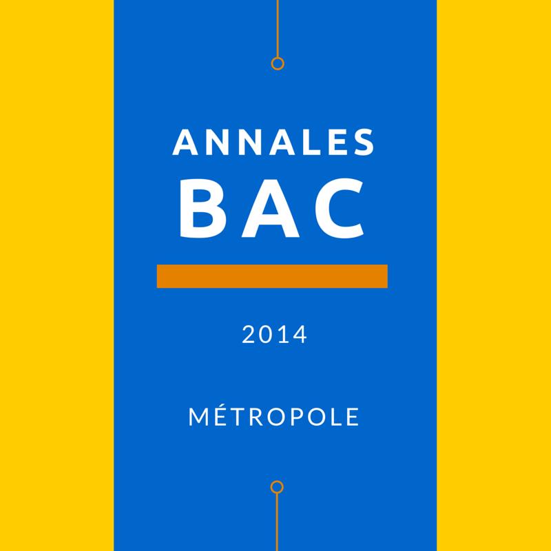 Bac 2014 Métropole : annales