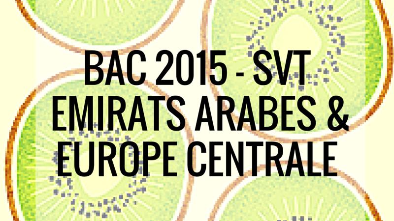 Bac 2015 SVT – Emirats arabes – Europe centrale