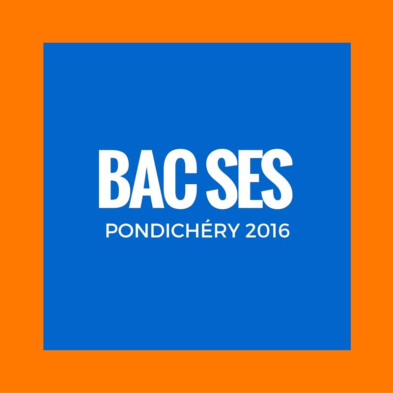 Bac SES Pondichéry 2016