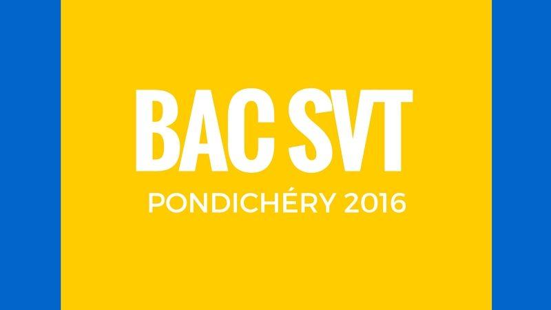 Bac SVT Pondichéry 2016
