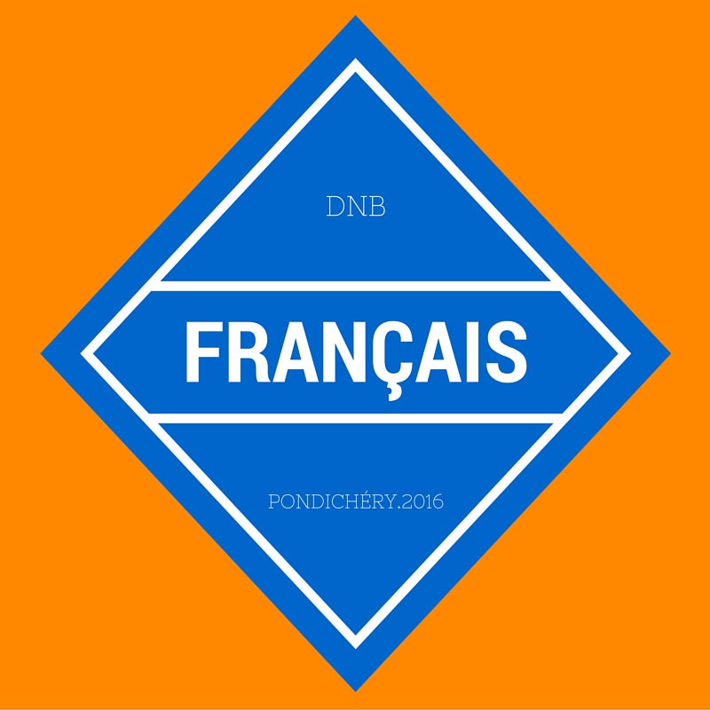 Brevet Français Pondichéry 2016 – sujet et corrigé