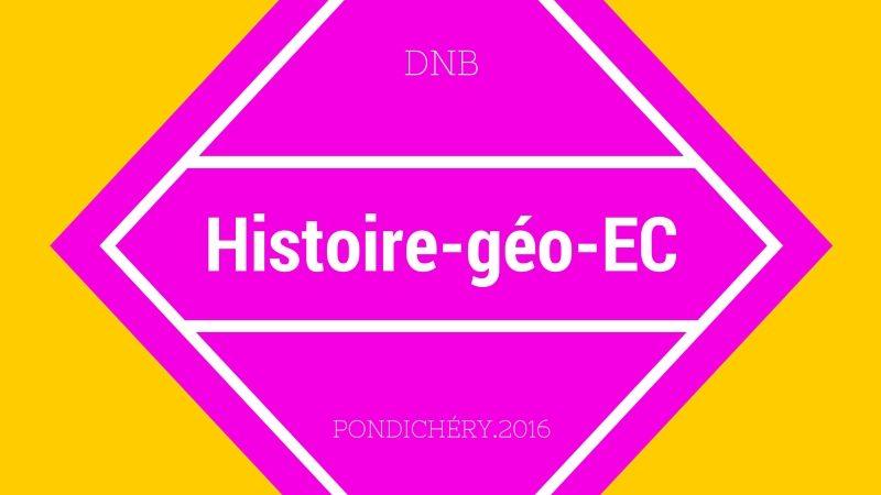 DNB Pondichéry 2016 – Histoire-géo et EC