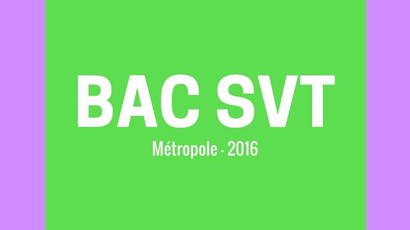 Bac SVT 2016 Métropole – Corrigés