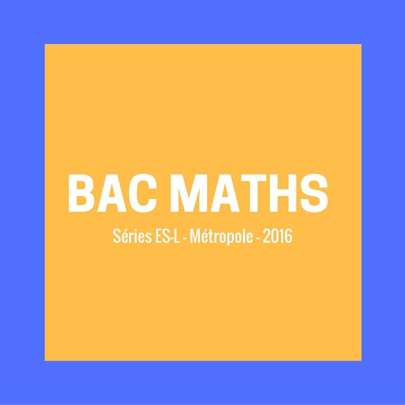 Bac Maths 2016 – Corrigé série ES – Métropole