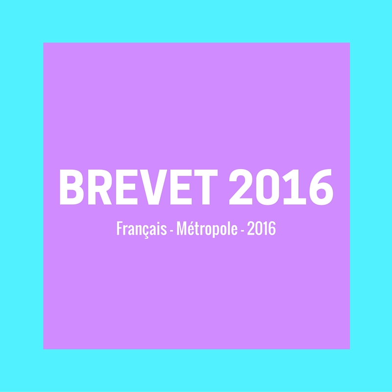 DNB français 2016 – Sujet et corrigé